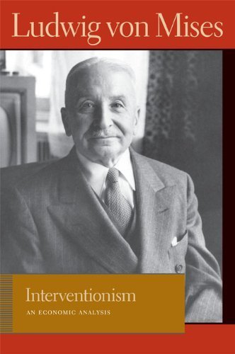 Interventionism: An Economic Analysis (Lib Works Ludwig Von Mises PB) (Liberty Fund Library of the Works of Ludwig Von Mises) by Ludwig Von Mises (2009-07-01)