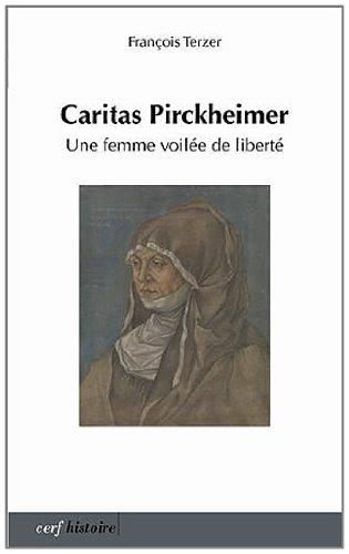 Caritas Pirckheimer : Une femme voilée de liberté : 1467-1532