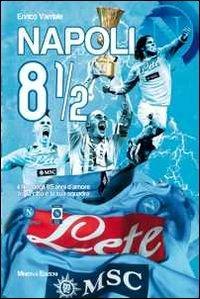 Napoli 8 1/2. Il film degli 85 anni d'amore tra la città e la sua squadra. Ediz. illustrata. Con DVD por Enrico Varriale