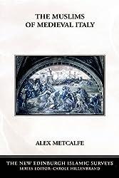 Muslims of Medieval Italy (New Edinburgh Islamic Surveys) (The New Edinburgh Islamic Surveys)