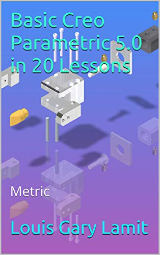 Basic Creo Parametric 5.0 in 20 Lessons: Metric (English Edition) (Software Creo)