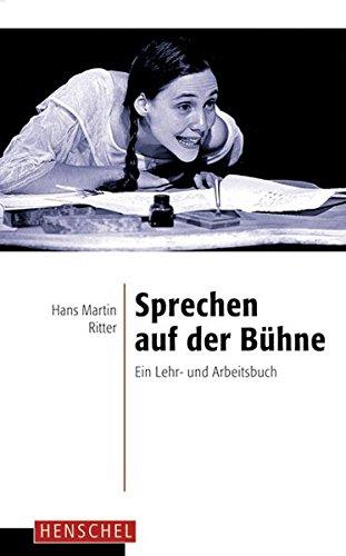 Sprechen auf der Bühne: Ein Lehr- und Arbeitsbuch (Bühnen-drama)