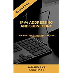 IPv4 ADDRESSING AND SUBNETTING WORKBOOK: (For A+, Network+, Security+, CCNA, HCNA Certifications) (VRR Network Book 1)