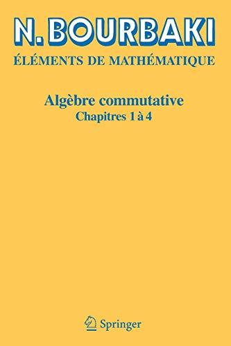 Algebre Commutative: Chapitres 1 a 4 (French Edition): Chapitres 1 à 4
