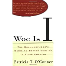Woe Is I: The Grammarphobe's Guide to Better English in Plain English by Patricia T. O'Conner (1998-08-01)