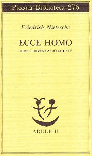 Ecce homo. Come si diventa ci che si