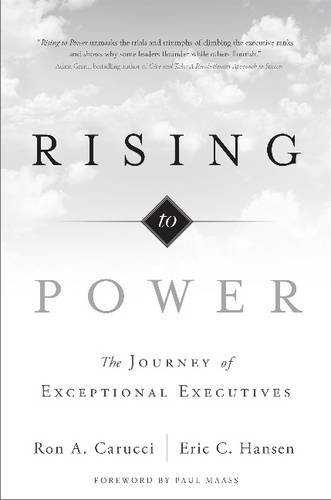 Rising to Power: The Journey of Exceptional Executives by Ron A. Carucci, Eric C. Hansen (2014) Hardcover