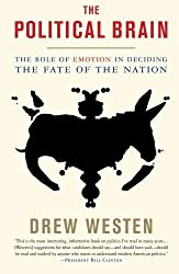 The Political Brain: The Role of Emotion in Deciding the Fate of the Nation by Drew Westen (2008-05-06)