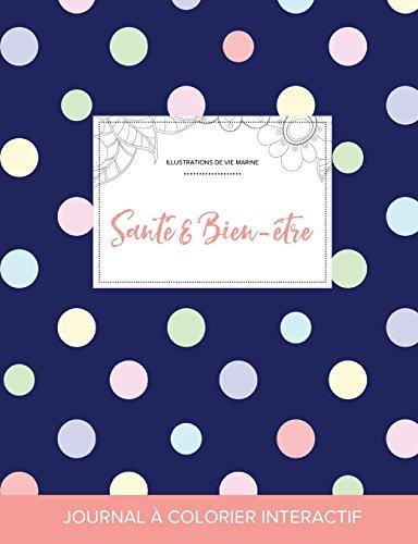 Journal de Coloration Adulte: Sante & Bien-Etre (Illustrations de Vie Marine, Pois) par Courtney Wegner