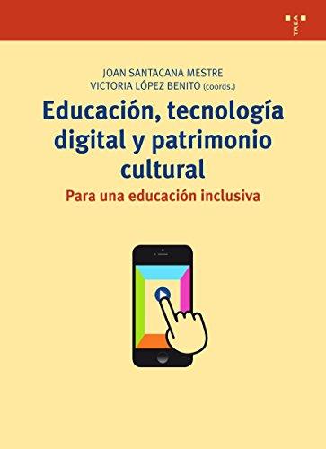 Educación, Tecnología Digital Y Patrimonio Cultural. Para Una Educación Inclusiva (Biblioteconomía y Administración cultural)