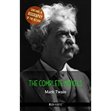 Mark Twain: The Complete Novels + A Biography of the Author (The Greatest Writers of All Time)