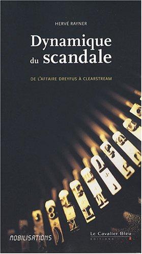 Dynamique du scandale : De l'affaire Dreyfus à Clearstream par Hervé Rayner