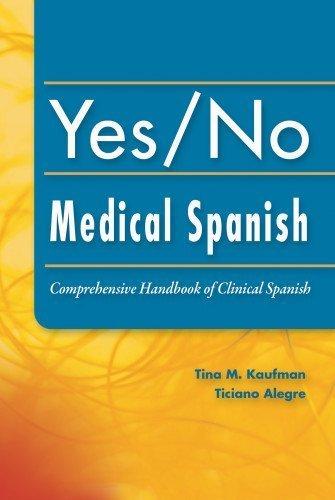 yes-no-medical-spanish-comprehensive-handbook-of-clinical-spanish-1st-by-kaufman-phd-pa-c-tina-alegr