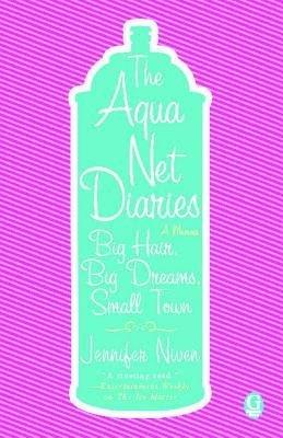 -the-aqua-net-diaries-big-hair-big-dreams-small-town-original-by-niven-jennifer-author-paperback-feb