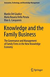 Knowledge and the Family Business (Innovation, Technology, and Knowledge Management): The Governance and Management of Family Firms in the New Knowledge Economy