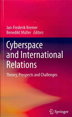 [Cyberspace and International Relations: Theory, Prospects and Challenges] (By: Jan-Frederik Kremer) [published: November, 2013]