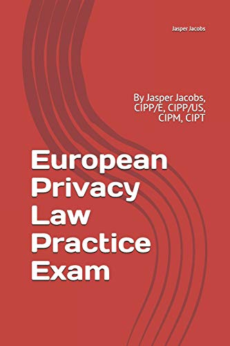 European Privacy Law Practice Exam: By Jasper Jacobs, CIPP/E, CIPP/US, CIPM, CIPT