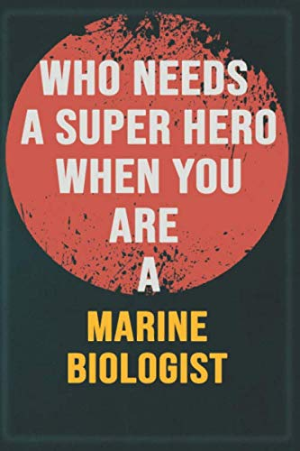 Who Needs A Super Hero When You Are A Marine Biologist: Cool Gift Notebook for A Marine Biologist: Boss, Coworkers, Colleagues, Friends - 120 Pages ... Composition White Blank Lined, Matte Finish.