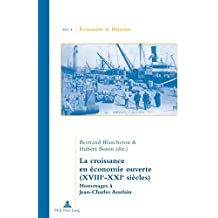 La croissance en économie ouverte (XVIIIe-XXIe siècles): Hommages à Jean-Charles Asselain (Économie et histoire)