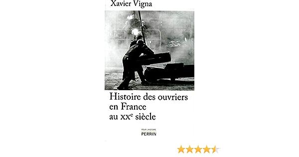 Amazon Fr Histoire Des Ouvriers En France Au Xxe Siecle Vigna Xavier Livres