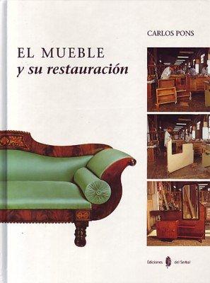 El mueble y su restauración (El arte de vivir) por Carlos Pons García