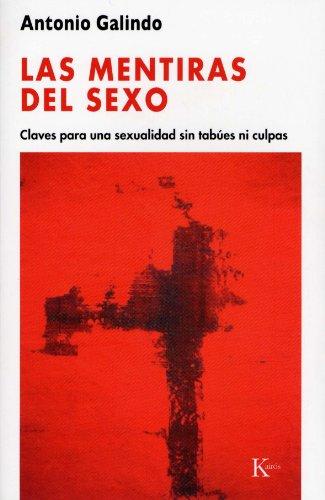 LAS MENTIRAS DEL SEXO:Claves para una sexualidad sin tabúes ni culpas por Antonio Galindo