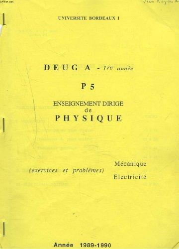 DEUG A. 1re ANNEE. P5. ENSEIGNEMENT DIRIGE DE PHYSIQUE. MECANIQUE ELECTRICITE, EXERCICES ET PROBLEMES.