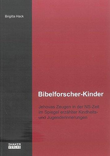 Bibelforscher-Kinder: Jehovas Zeugen in der NS-Zeit im Spiegel erzählter Kindheits- und Jugenderinnerungen