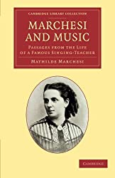 Marchesi and Music: Passages From The Life Of A Famous Singing-Teacher (Cambridge Library Collection - Music) by Mathilde Marchesi (2013-08-22)
