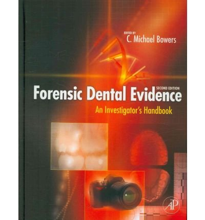 [(Forensic Dental Evidence: An Investigator's Handbook )] [Author: C. Michael Bowers] [Sep-2010]
