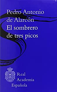 El sombrero de tres picos par  Pedro Antonio de Alarcón