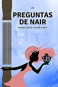 Las preguntas de Nair: El comienzo de la aventura (Infantil (a partir de 8 años) nº 7) (Spanish Edition) by [Villar Pinto, Miguel Ángel]