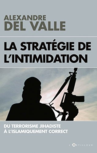 La stratgie de l'intimidation: Du terrorisme jihadiste  l'islamiquement correct