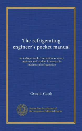 The refrigerating engineer's pocket manual: an indispensable companion for every engineer and student interested in mechanical refrigeration (Engineers Pocket Book)