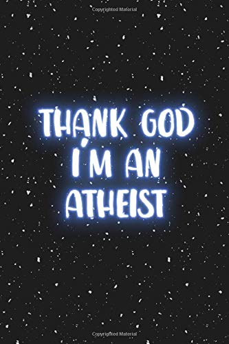 Thank God I'm an atheist: Blank Wide lined Notebook, 110 Pages, 6 x 9 inches -A  Funny Journal for atheist , Perfect Present for Co workers, , sons, family or friends for their Birthday.