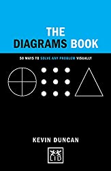 The Diagrams Book: 50 Ways to Solve Any Problem Visually