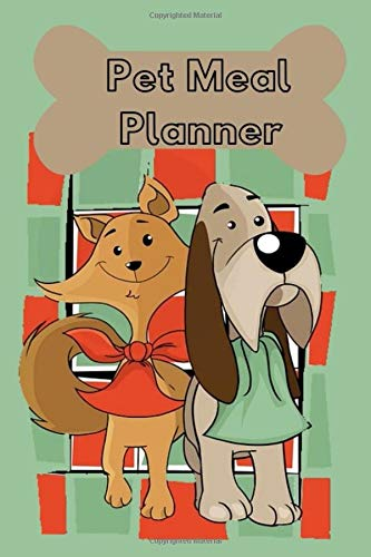 Pet Meal Planner: Journal, Organizer, Notebook - Large (6 x 9 inches) - 110 Pages (Feeding, Animals, Doggy, Kitty, Pet, Domestic Animal, Nutritious, Feeder, Treats, Easy) -