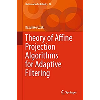 Theory of Affine Projection Algorithms for Adaptive Filtering (Mathematics for Industry Book 22)
