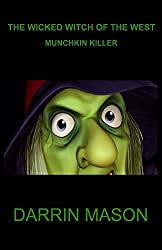 The Wicked Witch of the West: Munchkin Killer by Darrin Mason (2015-04-28)