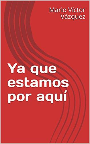 Ya que estamos por aquí por Mario Víctor  Vázquez