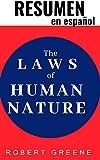 RESUMEN en español The Laws of Human Nature (Las Leyes de la Naturaleza Humana) Robert Greene: Saber por qué la gente hace lo que hace es la herramienta más importante que podemos poseer