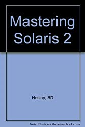 Mastering Solaris 2 by Heslop, Brent D., Angell, David F. (1993) Paperback