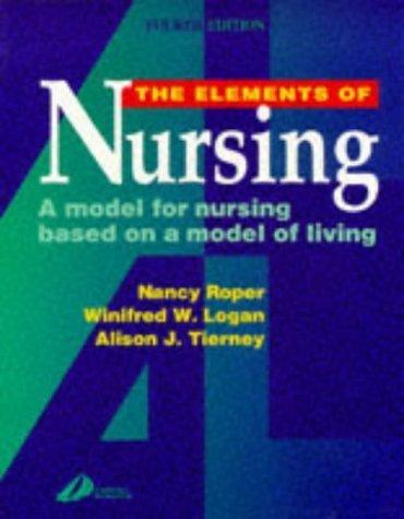 The Elements of Nursing: A Model for Nursing Based on a Model of Living by Roper MPhil RGN RSCN RNT, Nancy, Logan MA DNS(Educ) RGN (1996) Paperback