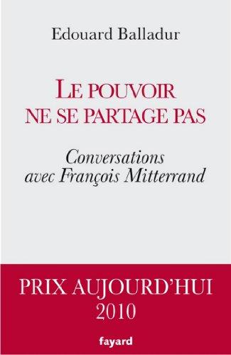 Le pouvoir ne se partage pas : Conversations avec François Mitterrand (Documents)