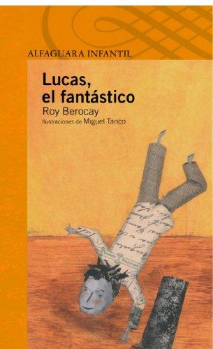 Lucas, el Fantastico (Alfaguara Infantil) por Roy Berocay