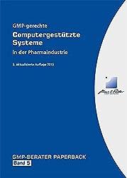 GMP-gerechte Computergestützte Systeme in der Pharmaindustrie: GMP-BERATER Paperback Band 5