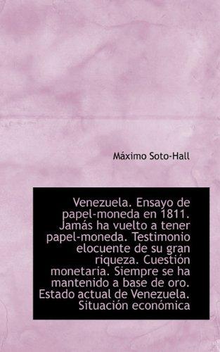 Venezuela. Ensayo de papel-moneda en 1811. Jam??s ha vuelto a tener papel-moneda. Testimonio elocuent by M??ximo Soto-Hall (2009-11-18)