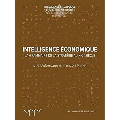 L'intelligence économique: La grammaire de la stratégie du XXIe siècle