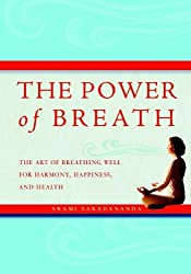 The Power of Breath: The Art of Breathing Well for Harmony, Happiness, and Health by Swami Saradananda (2009-03-03)