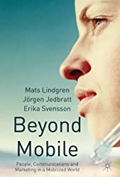Beyond Mobile: People, Communications and Marketing in a Mobilized World by M. Lindgren (2002-03-06)